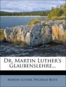 Dr. Martin Luther's Glaubenslehre...