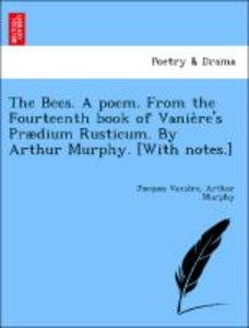 The Bees. A poem. From the Fourteenth book of Vanie`re's Prædium