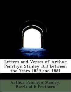 Letters and Verses of Arthur Penrhyn Stanley D.D between the Yea