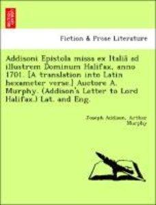 Addisoni Epistola missa ex Italia^ ad illustrem Dominum Halifax,