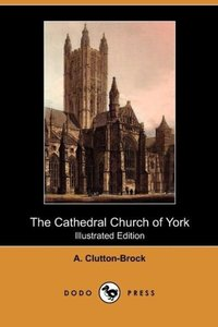 The Cathedral Church of York (Illustrated Edition) (Dodo Press)