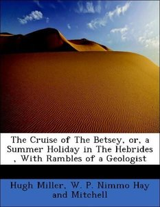 The Cruise of The Betsey, or, a Summer Holiday in The Hebrides ,