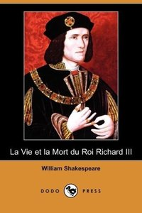 La Vie Et La Mort Du Roi Richard III (Dodo Press)