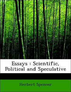 Essays : Scientific, Political and Speculative