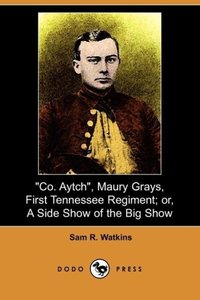Co. Aytch, Maury Grays, First Tennessee Regiment; Or, a Side Sho