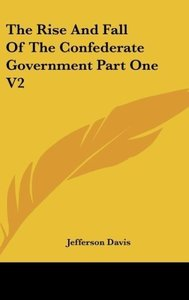 The Rise And Fall Of The Confederate Government Part One V2