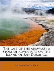 The last of the Arawaks : a story of adventure on the Island of