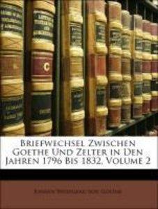 Briefwechsel Zwischen Goethe Und Zelter in Den Jahren 1796 Bis 1