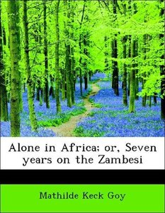 Alone in Africa; or, Seven years on the Zambesi