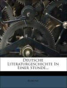 Deutsche Literaturgeschichte In Einer Stunde...