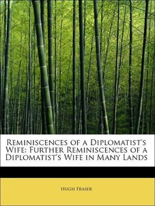 Reminiscences of a Diplomatist's Wife: Further Reminiscences of