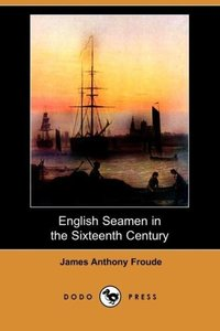 English Seamen in the Sixteenth Century (Dodo Press)