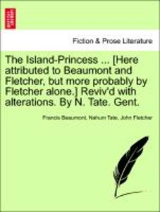 The Island-Princess ... [Here attributed to Beaumont and Fletche