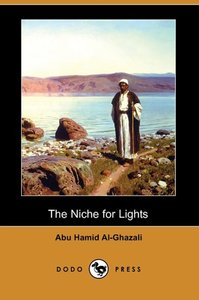 The Niche for Lights (Mishkat Al-Anwar) (Dodo Press)