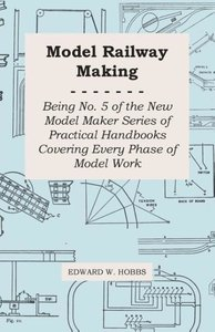 Model Railway Making - Being No. 5 of the New Model Maker Series