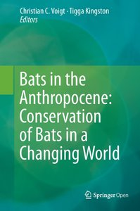 Bats in the Anthropocene: Conservation of Bats in a Changing Wor