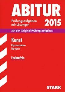 Abitur-Prüfungsaufgaben Kunst 2015 Gymnasium Bayern. Mit Lösunge
