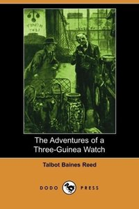The Adventures of a Three-Guinea Watch (Dodo Press)