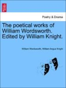 The poetical works of William Wordsworth. Edited by William Knig