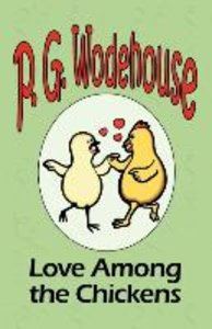 Love Among the Chickens - From the Manor Wodehouse Collection, a