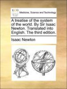 A treatise of the system of the world. By Sir Isaac Newton. Tran