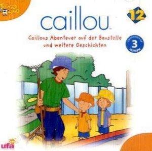 Caillou 12 Caillous Abenteuer auf der Baustelle und weitere Gesc
