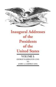 Inaugural Addresses of the Presidents of the United States, Volu