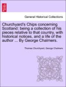 Churchyard's Chips concerning Scotland: being a collection of hi