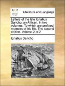 Letters of the late Ignatius Sancho, an African. In two volumes.