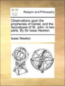 Observations upon the prophecies of Daniel, and the Apocalypse o