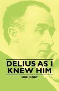 Delius as I Knew Him