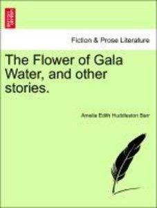 The Flower of Gala Water, and other stories.