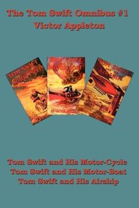 Tom Swift and His Motor-Cycle, Tom Swift and His Motor-Boat, Tom