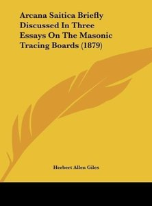 Arcana Saitica Briefly Discussed In Three Essays On The Masonic