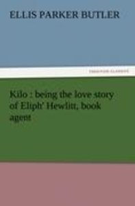Kilo : being the love story of Eliph' Hewlitt, book agent