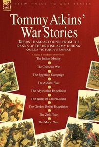 Tommy Atkins War Stories - 14 First Hand Accounts from the Ranks