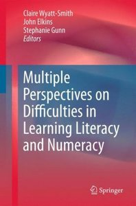 Multiple Perspectives on Difficulties in Learning Literacy and N
