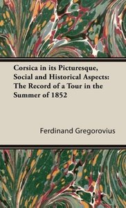 Corsica in Its Picturesque, Social and Historical Aspects: The R
