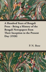 A Hundred Years of Bengali Press - Being a History of the Bengal