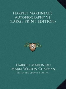 Harriet Martineau's Autobiography V1 (LARGE PRINT EDITION)