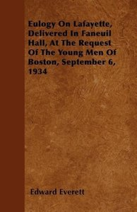 Eulogy On Lafayette, Delivered In Faneuil Hall, At The Request O