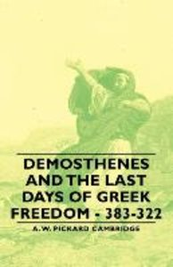 Demosthenes and the Last Days of Greek Freedom - 383-322