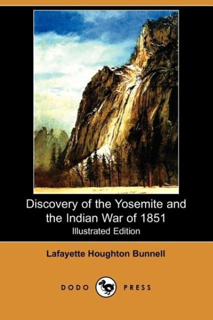 Discovery of the Yosemite, and the Indian War of 1851 Which Led - zum Schließen ins Bild klicken