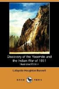 Discovery of the Yosemite, and the Indian War of 1851 Which Led