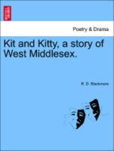 Kit and Kitty, a story of West Middlesex. Vol. I.