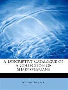 A Descriptive Catalogue of a Collection of Shakespeariana