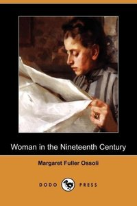Woman in the Nineteenth Century (Dodo Press)