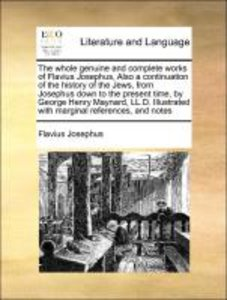 The whole genuine and complete works of Flavius Josephus, Also a