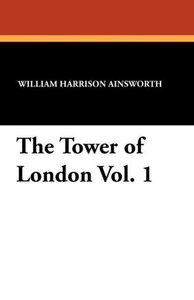 The Tower of London Vol. 1