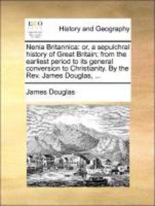 Nenia Britannica: or, a sepulchral history of Great Britain; fro